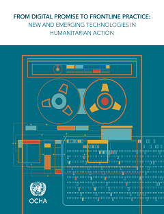 FROM DIGITAL PROMISE TO FRONTLINE PRACTICE: NEW AND EMERGING TECHNOLOGIES IN HUMANITARIAN ACTION report