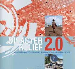 Disaster Relief 2.0: The Future of Information Sharing in Humanitarian Emergencies (cover)